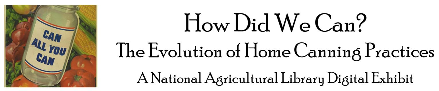 How Did We Can? The Evolution of Home canning Practices A National Agricultural Library Digital Exhibit