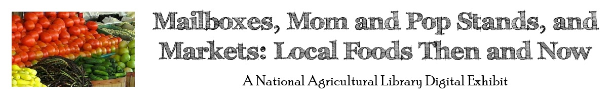 Mailboxes, Mom and Pop Stands, and Markets: Local Foods Then and Now: A National Agricultural Library Digital Exhibit