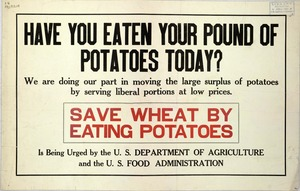 Thumbnail for the first (or only) page of Have You Eaten Your Pound of Potatoes Today? Save Wheat By Eating Potatoes..